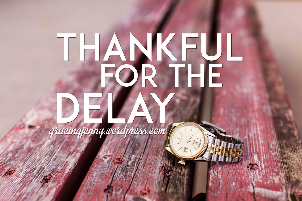Thankful For The Delay